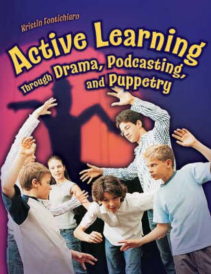 Active Learning Through Drama, Podcasting, and Puppetry (Paperback)
