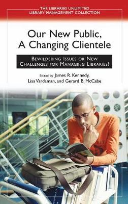 Our New Public, A Changing Clientele: Bewildering Issues or New Challenges for Managing Libraries? (Hardback)