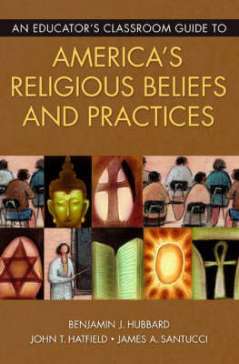 An Educator's Classroom Guide to America's Religious Beliefs and Practices (Paperback)