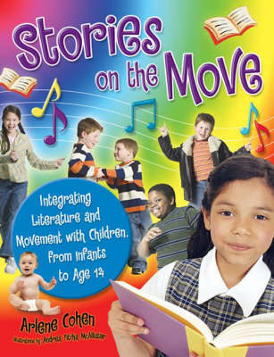 Stories on the Move: Integrating Literature and Movement with Children, from Infants to Age 14 (Paperback)
