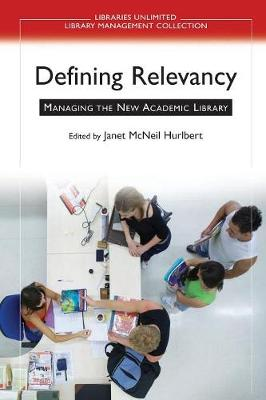 Defining Relevancy: Managing the New Academic Library (Paperback)
