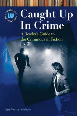 Caught Up In Crime: A Reader's Guide to Crime Fiction and Nonfiction - Genreflecting Advisory Series (Hardback)