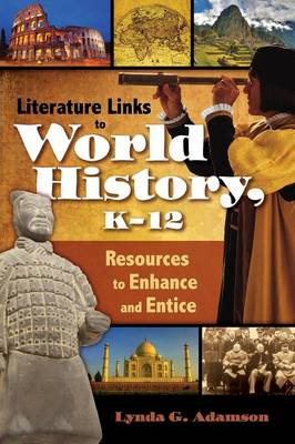 Literature Links to World History, K-12: Resources to Enhance and Entice (Hardback)