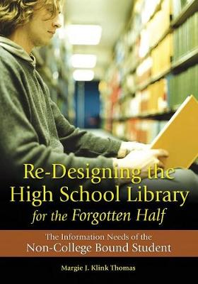 Re-Designing the High School Library for the Forgotten Half: The Information Needs of the Non-College Bound Student (Paperback)