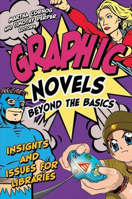 Graphic Novels Beyond the Basics: Insights and Issues for Libraries (Paperback)