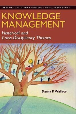 Knowledge Management: Historical and Cross-Disciplinary Themes (Hardback)