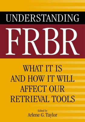 Understanding FRBR: What It Is and How It Will Affect Our Retrieval Tools (Paperback)