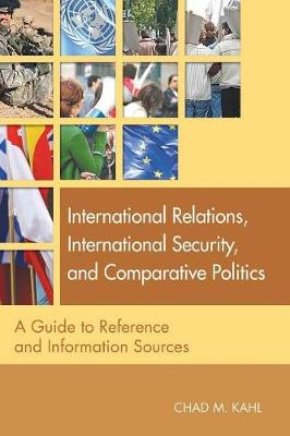 International Relations, International Security, and Comparative Politics: A Guide to Reference and Information Sources - Reference Sources in the Social Sciences (Paperback)