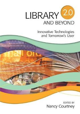 Library 2.0 and Beyond: Innovative Technologies and Tomorrow's User (Paperback)