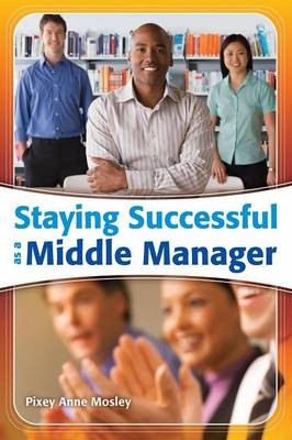 Staying Successful as a Middle Manager (Paperback)