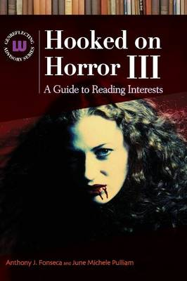 Hooked on Horror III: A Guide to Reading Interests, 3rd Edition - Genreflecting Advisory Series (Hardback)