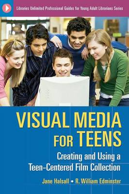 Visual Media for Teens: Creating and Using a Teen-Centered Film Collection - Libraries Unlimited Professional Guides for Young Adult Librarians Series (Paperback)