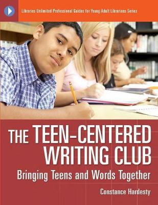 The Teen-Centered Writing Club: Bringing Teens and Words Together - Libraries Unlimited Professional Guides for Young Adult Librarians Series (Paperback)