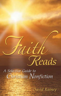 Faith Reads: A Selective Guide to Christian Nonfiction (Hardback)