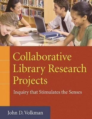 Collaborative Library Research Projects: Inquiry that Stimulates the Senses (Paperback)