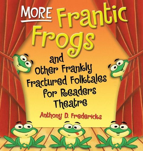More Frantic Frogs and Other Frankly Fractured Folktales for Readers Theatre - Readers Theatre (Paperback)