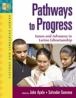 Pathways to Progress: Issues and Advances in Latino Librarianship (Paperback)