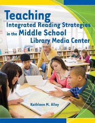 Teaching Integrated Reading Strategies in the Middle School Library Media Center (Paperback)