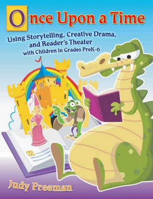 Once Upon a Time: Using Storytelling, Creative Drama, and Reader's Theater with Children in Grades PreK-6 (Paperback)