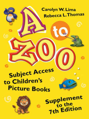 A to Zoo: Supplement to 7th Edition: Subject Access to Children's Picture Books - Children's and Young Adult Literature Reference (Hardback)