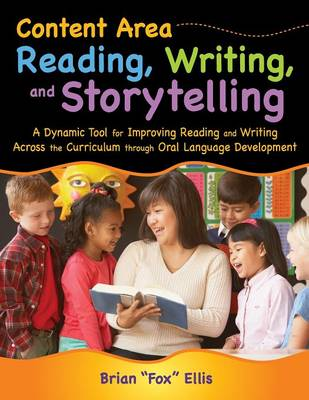 Content Area Reading, Writing, and Storytelling: A Dynamic Tool for Improving Reading and Writing Across the Curriculum through Oral Language Development (Paperback)