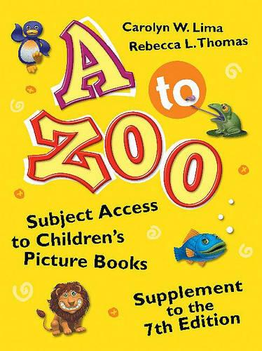 A to Zoo [2-Book Set] [2 Volumes]: A to Zoo, Supplement to the 7th Edition by Carolyn W. Lima and John A. Lima (978-1-59158-672-2) A to Zoo by Carolyn W. Lima and Rebecca L. Thomas (978-1-59158-232-8) - Children's and Young Adult Literature Reference (Hardback)