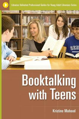 Booktalking with Teens - Libraries Unlimited Professional Guides for Young Adult Librarians Series (Paperback)