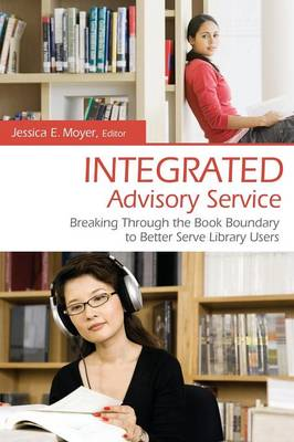 Integrated Advisory Service: Breaking Through the Book Boundary to Better Serve Library Users (Hardback)