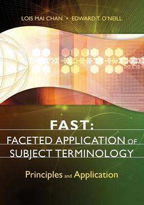 FAST: Faceted Application of Subject Terminology: Principles and Application (Paperback)