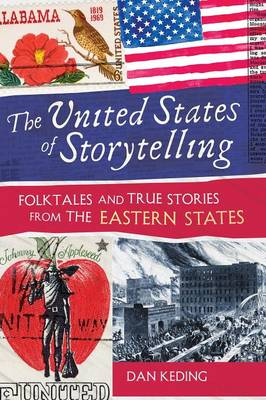 The United States of Storytelling: Folktales and True Stories from the Eastern States (Hardback)