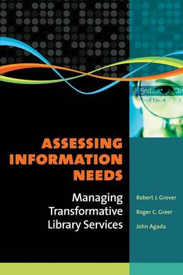 Assessing Information Needs: Managing Transformative Library Services (Paperback)