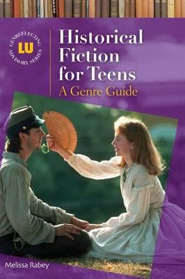 Historical Fiction for Teens: A Genre Guide - Genreflecting Advisory Series (Hardback)