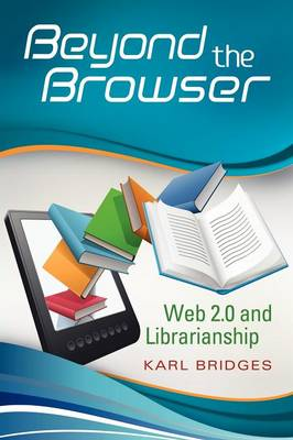 Beyond the Browser: Web 2.0 and Librarianship (Paperback)
