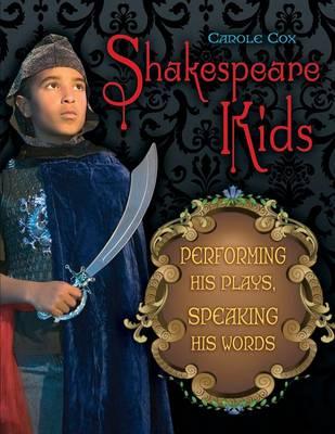 Shakespeare Kids: Performing his Plays, Speaking his Words (Paperback)