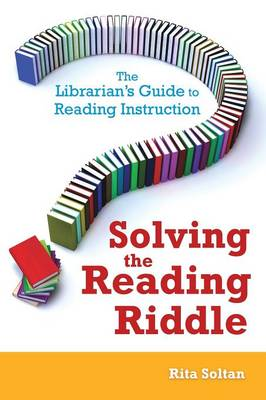Solving the Reading Riddle: The Librarian's Guide to Reading Instruction (Paperback)