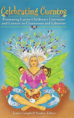 Celebrating Cuentos: Promoting Latino Children's Literature and Literacy in Classrooms and Libraries (Hardback)