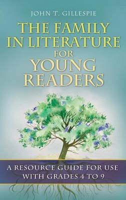 The Family in Literature for Young Readers: A Resource Guide for Use with Grades 4 to 9 (Hardback)
