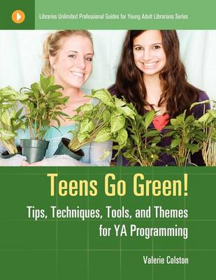 Teens Go Green!: Tips, Techniques, Tools, and Themes for YA Programming - Libraries Unlimited Professional Guides for Young Adult Librarians Series (Paperback)