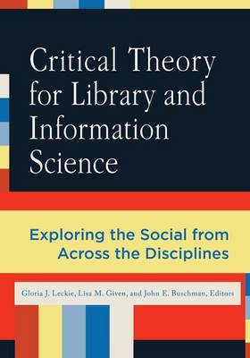 Critical Theory for Library and Information Science: Exploring the Social from Across the Disciplines (Paperback)