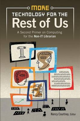 More Technology for the Rest of Us: A Second Primer on Computing for the Non-IT Librarian (Paperback)