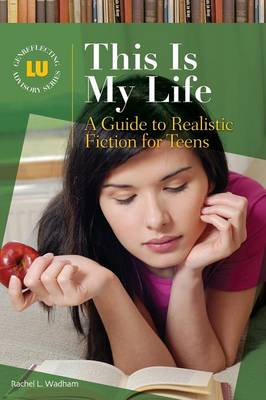 This Is My Life: A Guide to Realistic Fiction for Teens - Genreflecting Advisory Series (Hardback)