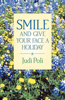 Smile and Give Your Face a Holiday (Paperback)