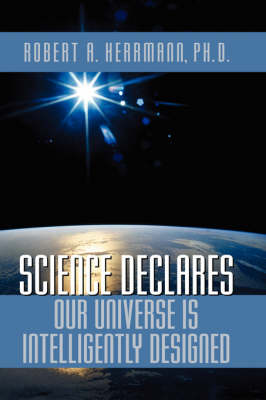 Science Declares Our Universe Is Intelligently Designed (Hardback)