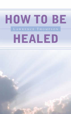 How to Be Healed (Paperback)