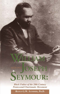William Joseph Seymour: 1870-1922 (Paperback)
