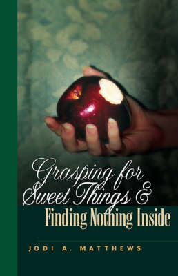 Grasping for Sweet Things & Finding Nothing Inside (Paperback)