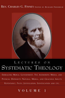 Lectures on Systematic Theology Volume 1 - Complete Works of Charles G. Finney (Paperback)