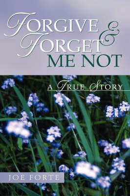 Forgive & Forget Me Not (Hardback)