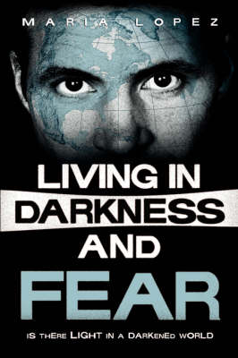 Living in Darkness and Fear (Hardback)