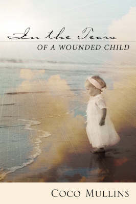 In the Tears of a Wounded Child (Hardback)